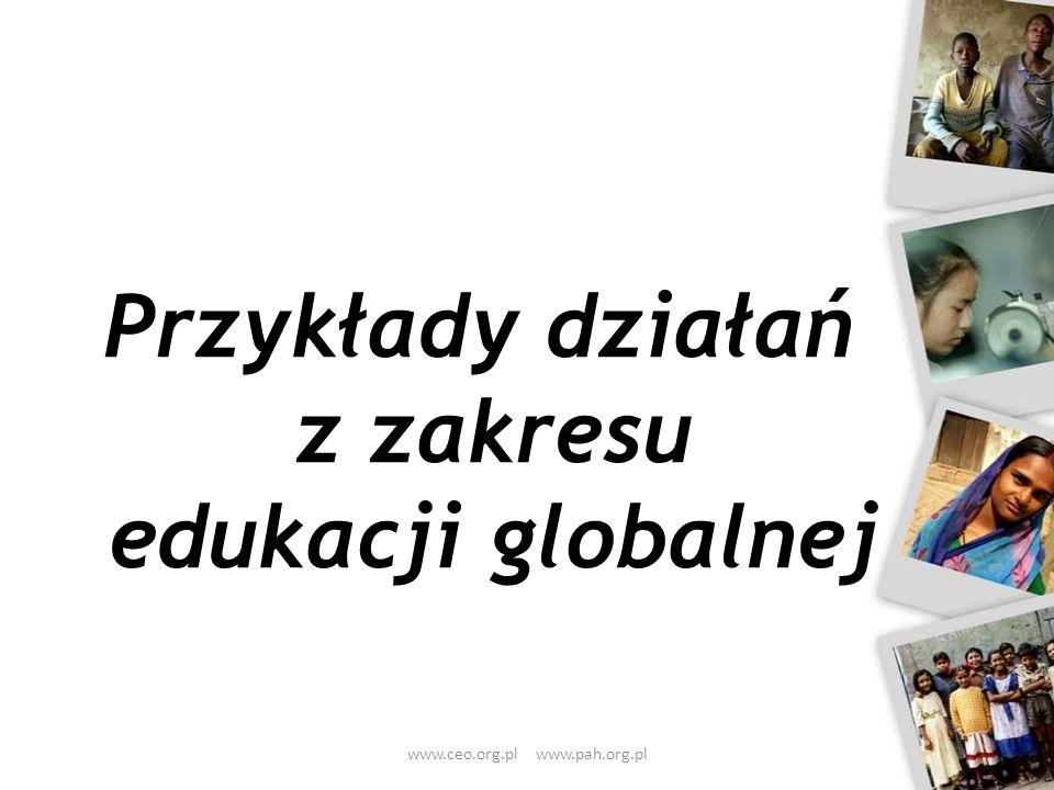 Przykłady działań z zakresu edukacji globalnej www.ceo.org.pl www.pah.org.pl