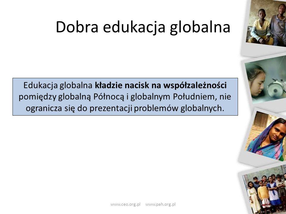 Dobra edukacja globalna 18 Edukacja globalna kładzie nacisk na współzależności pomiędzy globalną Północą i globalnym Południem, nie ogranicza się do p