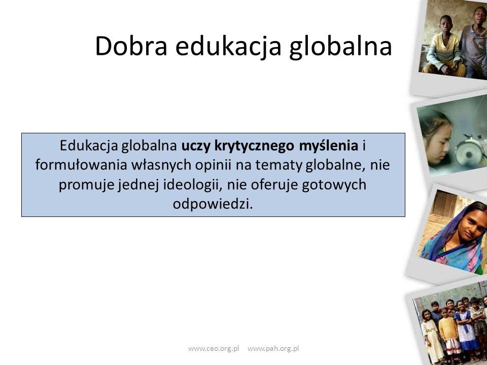 Dobra edukacja globalna 19 Edukacja globalna uczy krytycznego myślenia i formułowania własnych opinii na tematy globalne, nie promuje jednej ideologii