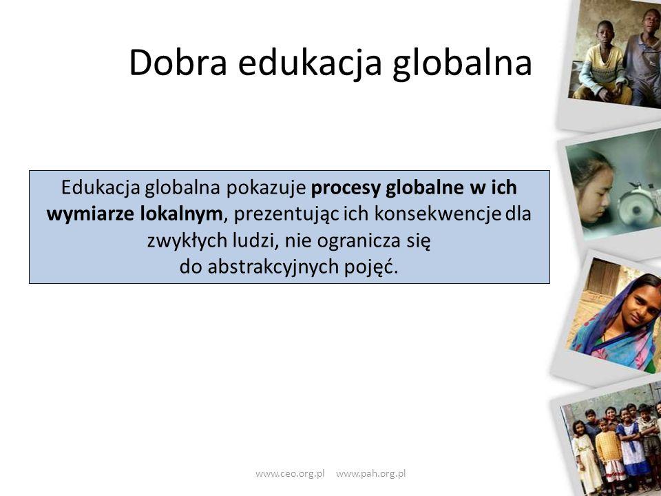 Dobra edukacja globalna www.ceo.org.pl www.pah.org.pl20 Edukacja globalna pokazuje procesy globalne w ich wymiarze lokalnym, prezentując ich konsekwen