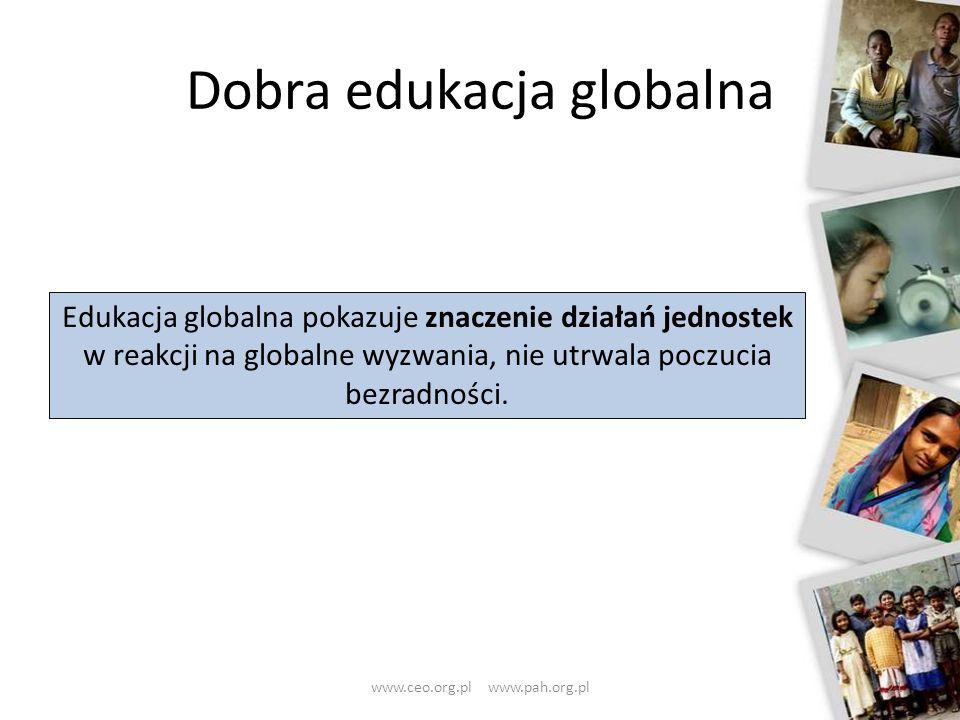 Dobra edukacja globalna 21 Edukacja globalna pokazuje znaczenie działań jednostek w reakcji na globalne wyzwania, nie utrwala poczucia bezradności. ww
