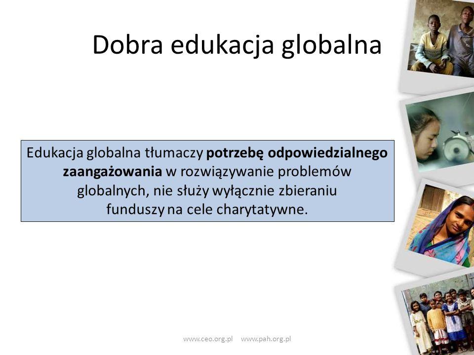Dobra edukacja globalna 22 Edukacja globalna tłumaczy potrzebę odpowiedzialnego zaangażowania w rozwiązywanie problemów globalnych, nie służy wyłączni