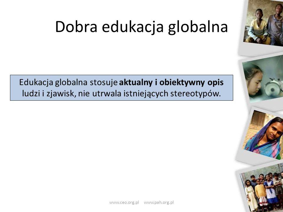 Dobra edukacja globalna 23 Edukacja globalna stosuje aktualny i obiektywny opis ludzi i zjawisk, nie utrwala istniejących stereotypów. www.ceo.org.pl