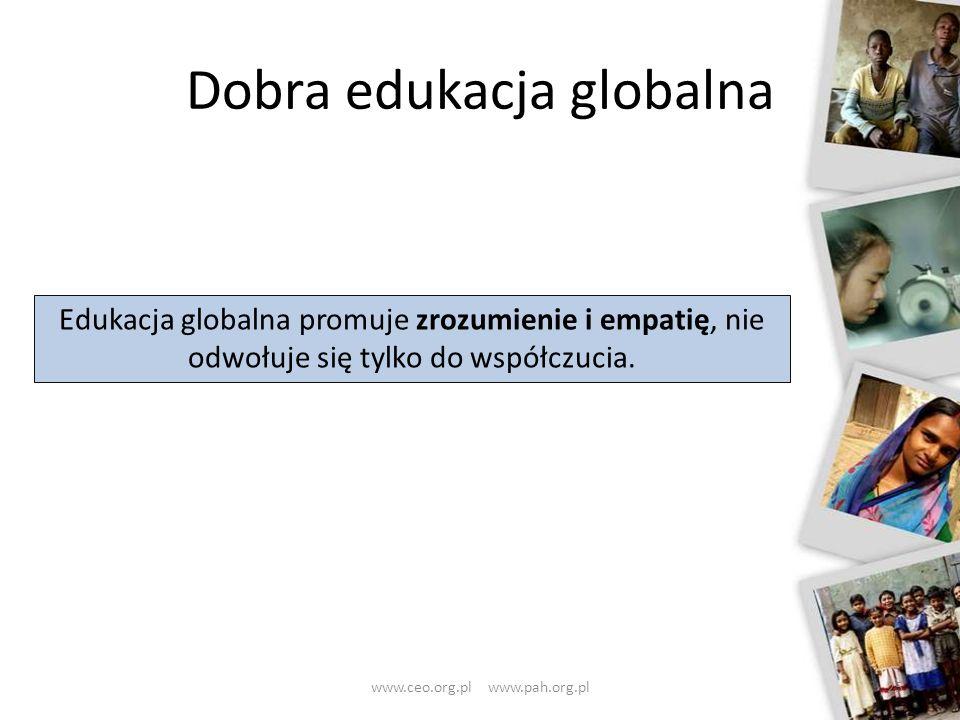 Dobra edukacja globalna 25 Edukacja globalna promuje zrozumienie i empatię, nie odwołuje się tylko do współczucia. www.ceo.org.pl www.pah.org.pl