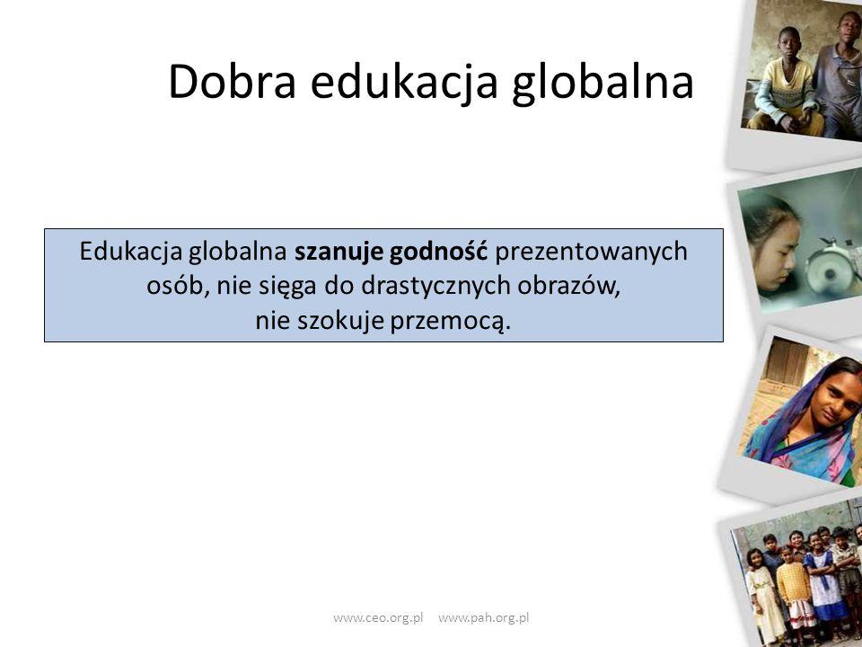 Dobra edukacja globalna 26 Edukacja globalna szanuje godność prezentowanych osób, nie sięga do drastycznych obrazów, nie szokuje przemocą. www.ceo.org