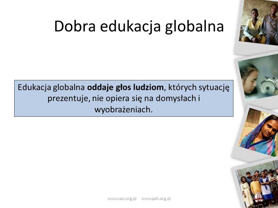 Dobra edukacja globalna 27 Edukacja globalna oddaje głos ludziom, których sytuację prezentuje, nie opiera się na domysłach i wyobrażeniach. www.ceo.or
