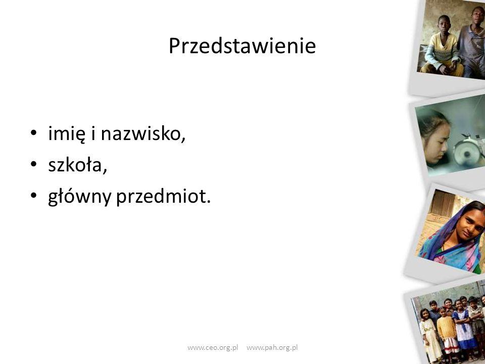 Przedstawienie imię i nazwisko, szkoła, główny przedmiot. www.ceo.org.pl www.pah.org.pl