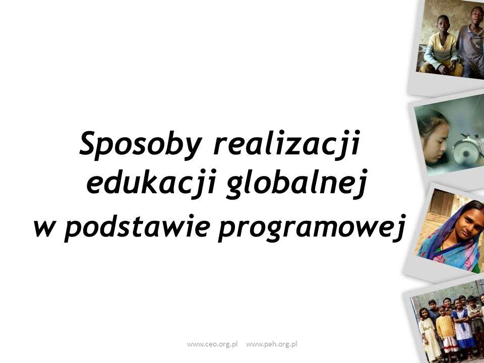 Sposoby realizacji edukacji globalnej w podstawie programowej www.ceo.org.pl www.pah.org.pl