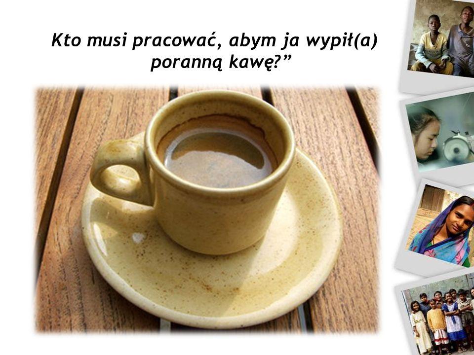 Kto musi pracować, abym ja wypił(a) poranną kawę?