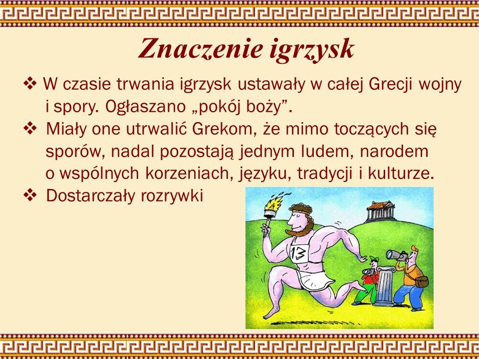 Znaczenie igrzysk W czasie trwania igrzysk ustawały w całej Grecji wojny i spory. Ogłaszano pokój boży. Miały one utrwalić Grekom, że mimo toczących s