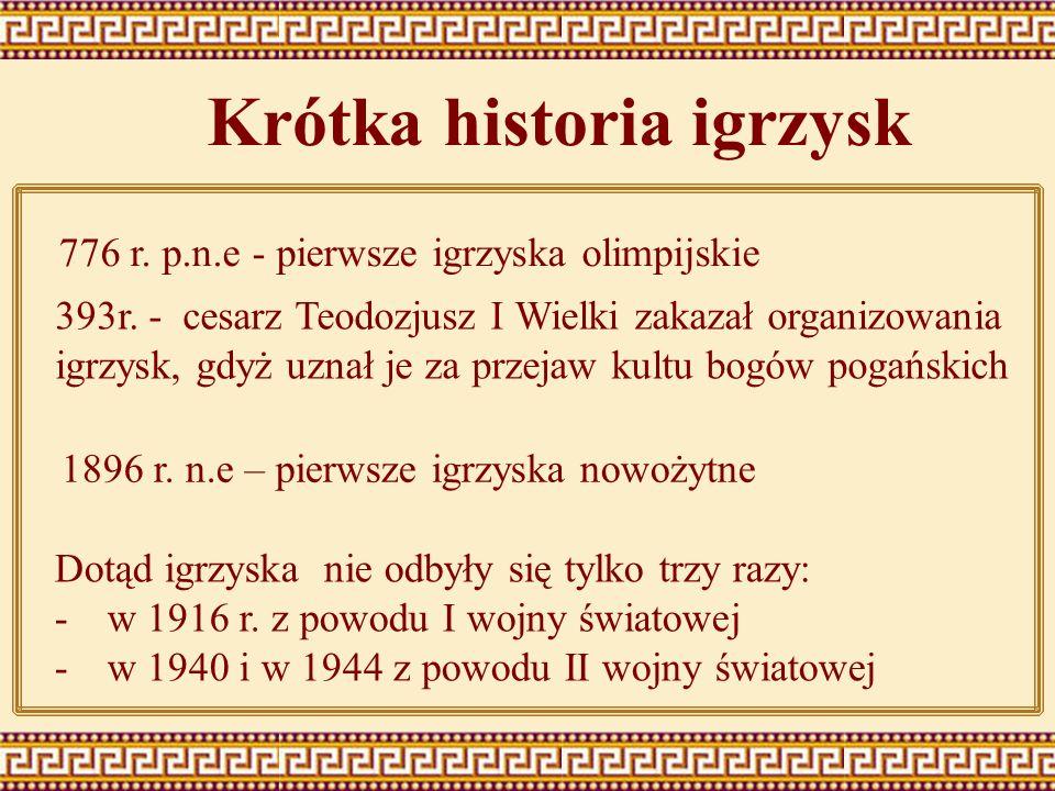 776 r. p.n.e - pierwsze igrzyska olimpijskie 393r. - cesarz Teodozjusz I Wielki zakazał organizowania igrzysk, gdyż uznał je za przejaw kultu bogów po