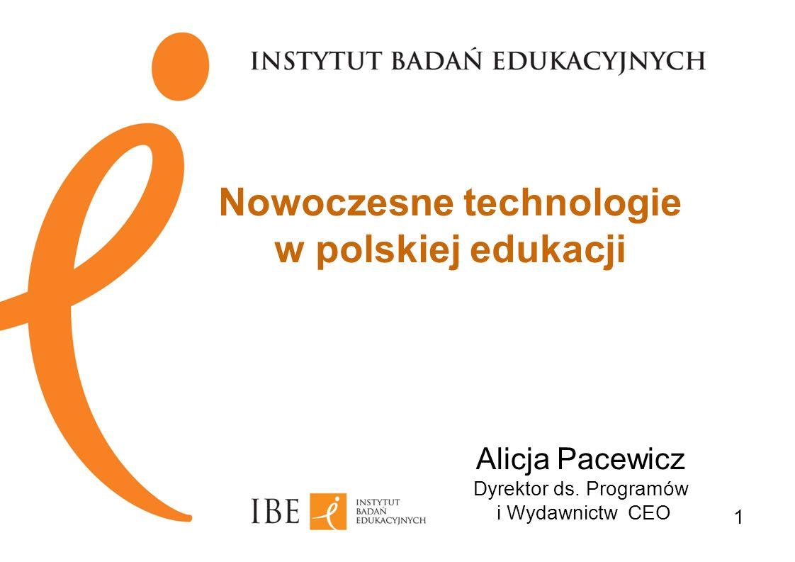 Nowoczesne technologie w polskiej edukacji 1 Alicja Pacewicz Dyrektor ds. Programów i Wydawnictw CEO