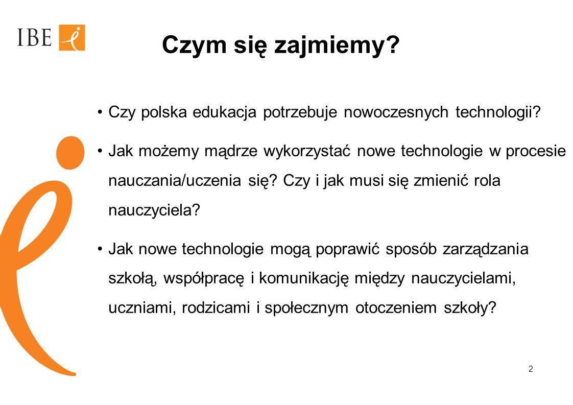 Czym się zajmiemy? Czy polska edukacja potrzebuje nowoczesnych technologii? Jak możemy mądrze wykorzystać nowe technologie w procesie nauczania/uczeni