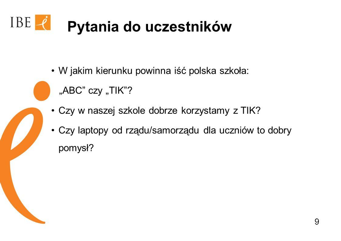 Pytania do uczestników W jakim kierunku powinna iść polska szkoła: ABC czy TIK? Czy w naszej szkole dobrze korzystamy z TIK? Czy laptopy od rządu/samo