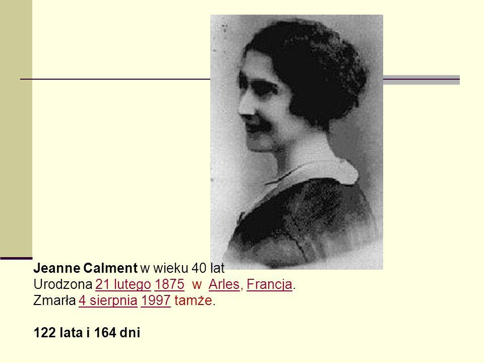 Jeanne Calment w wieku 40 lat Urodzona 21 lutego 1875 w Arles, Francja. Zmarła 4 sierpnia 1997 tamże.21 lutego1875ArlesFrancja4 sierpnia1997 122 lata