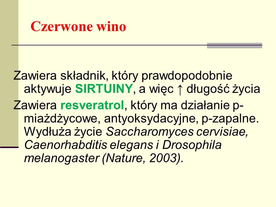 Czerwone wino Zawiera składnik, który prawdopodobnie aktywuje SIRTUINY, a więc długość życia Zawiera resveratrol, który ma działanie p- miażdżycowe, a