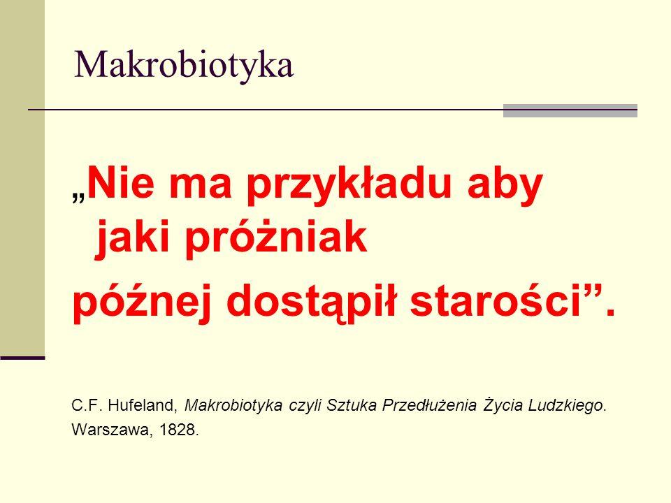 Makrobiotyka Nie ma przykładu aby jaki próżniak późnej dostąpił starości. C.F. Hufeland, Makrobiotyka czyli Sztuka Przedłużenia Życia Ludzkiego. Warsz