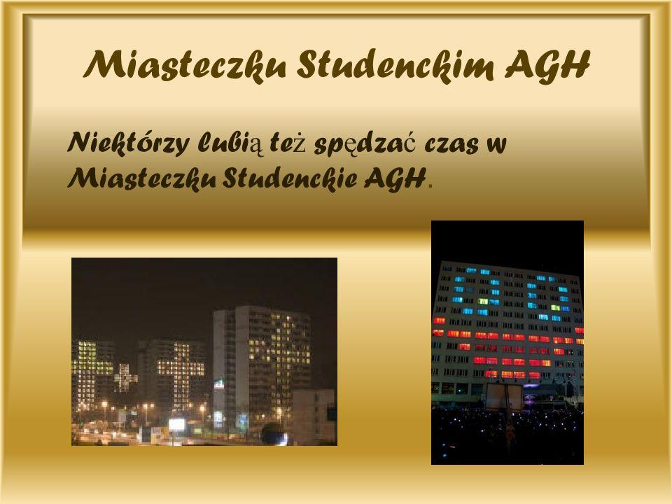 Miasteczku Studenckim AGH Niektórzy lubi ą te ż sp ę dza ć czas w Miasteczku Studenckie AGH.