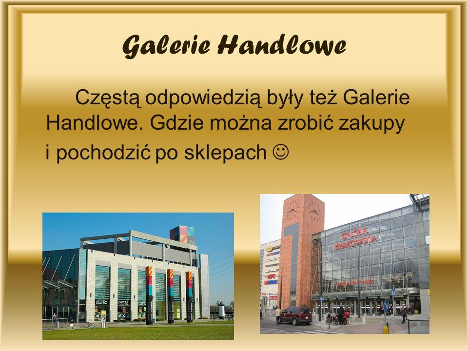 Galerie Handlowe Częstą odpowiedzią były też Galerie Handlowe. Gdzie można zrobić zakupy i pochodzić po sklepach