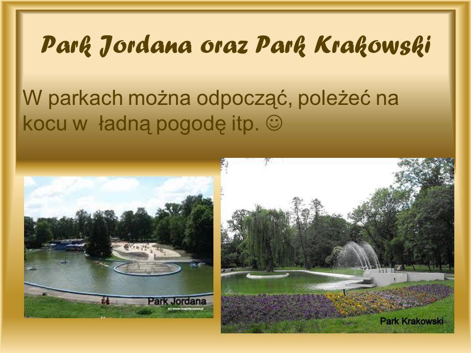Park Jordana oraz Park Krakowski W parkach można odpocząć, poleżeć na kocu w ładną pogodę itp.