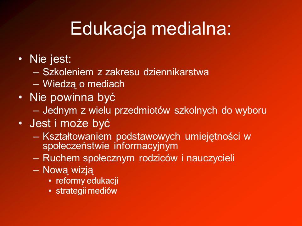 Edukacja medialna: Nie jest: –Szkoleniem z zakresu dziennikarstwa –Wiedzą o mediach Nie powinna być –Jednym z wielu przedmiotów szkolnych do wyboru Je