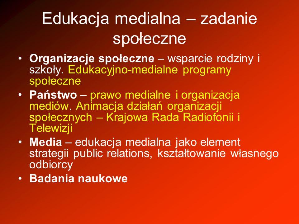 Edukacja medialna – zadanie społeczne Organizacje społeczne – wsparcie rodziny i szkoły. Edukacyjno-medialne programy społeczne Państwo – prawo medial
