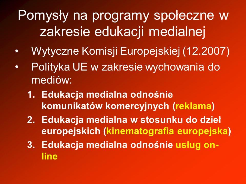 Pomysły na programy społeczne w zakresie edukacji medialnej Wytyczne Komisji Europejskiej (12.2007) Polityka UE w zakresie wychowania do mediów: 1.Edu
