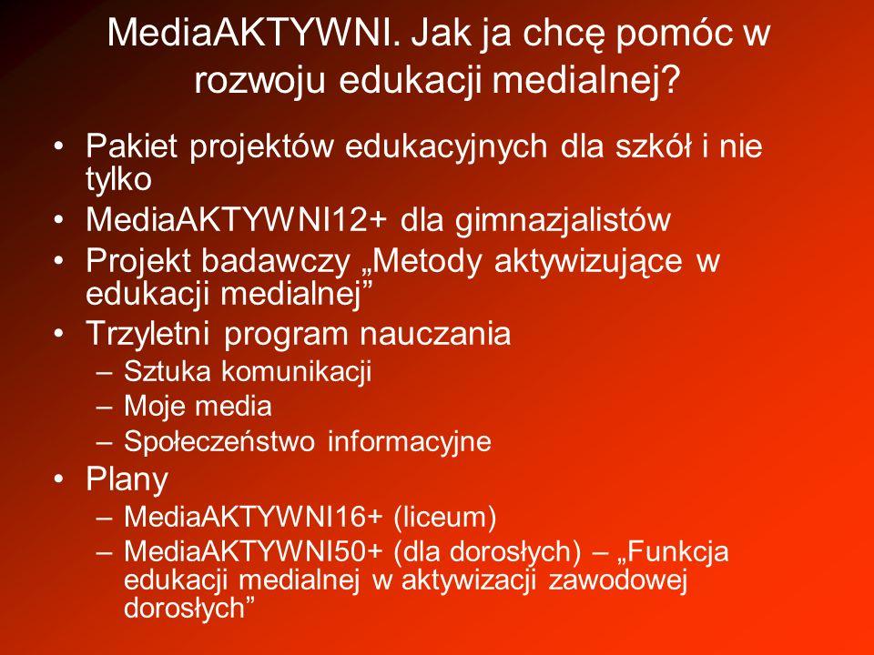 MediaAKTYWNI. Jak ja chcę pomóc w rozwoju edukacji medialnej? Pakiet projektów edukacyjnych dla szkół i nie tylko MediaAKTYWNI12+ dla gimnazjalistów P