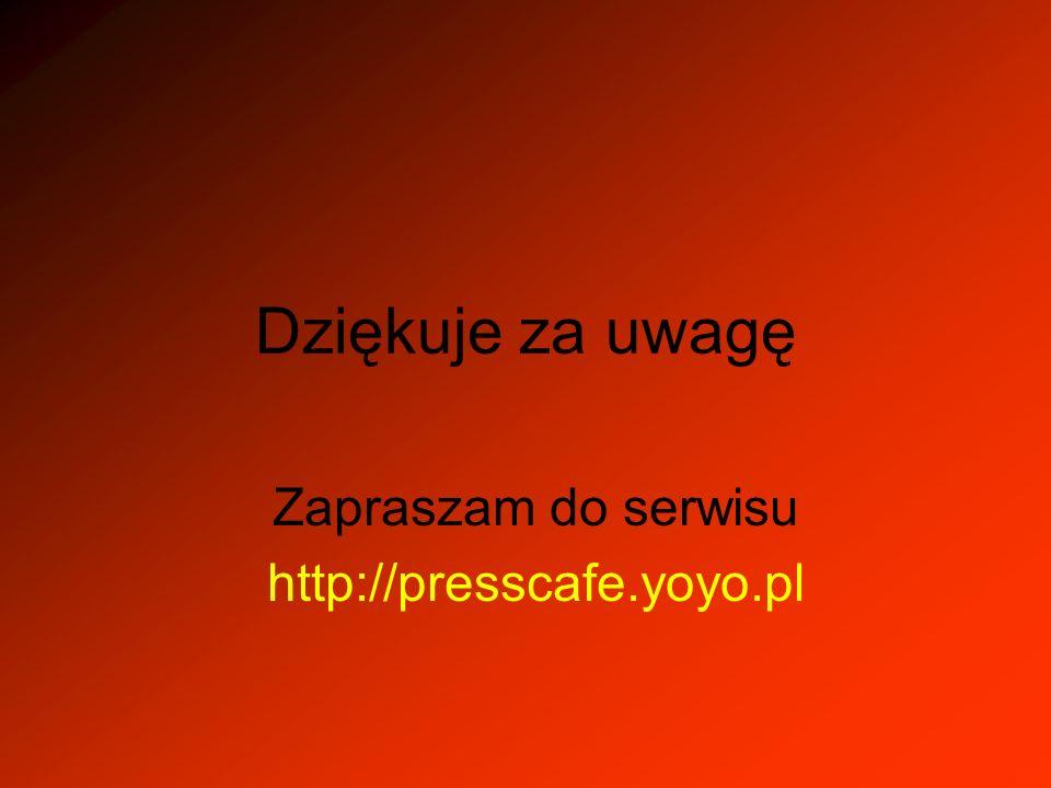 Dziękuje za uwagę Zapraszam do serwisu http://presscafe.yoyo.pl