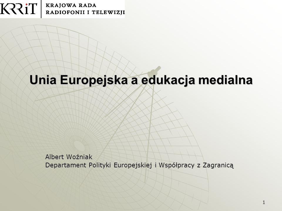 1 Unia Europejska a edukacja medialna Albert Woźniak Departament Polityki Europejskiej i Współpracy z Zagranicą