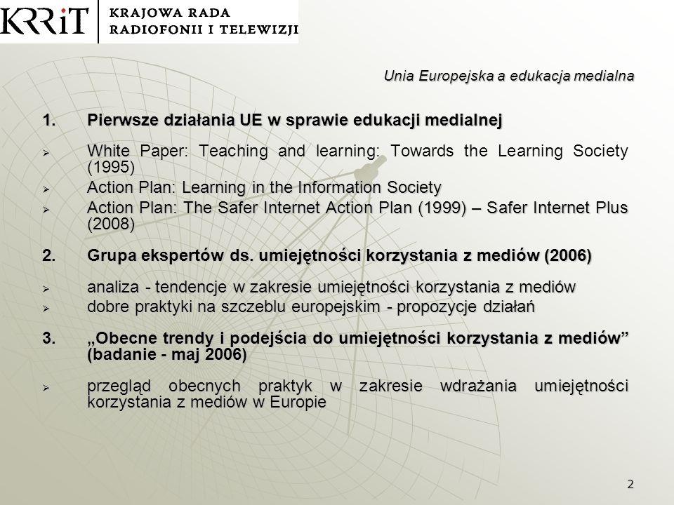 3 Unia Europejska a edukacja medialna 4.Konsultacje publiczne na temat edukacji medialnej (IV kwartał 2006) - raport: Sprawozdanie z wyników konsultacji publicznej w zakresie umiejętności korzystania z mediów potrzeba dokonania szerszego i długoterminowego badania - nowe kryteria oceny i nowe dobre praktyki potrzeba dokonania szerszego i długoterminowego badania - nowe kryteria oceny i nowe dobre praktyki 5.Zalecenie nr 2006/952/WE w sprawie ochrony małoletnich i godności ludzkiej oraz prawa do odpowiedzi w związku z konkurencyjnością europejskiego sektora usług audiowizualnych i informacyjnych podkreślenie znaczenia programów w zakresie umiejętności korzystania z mediów podkreślenie znaczenia programów w zakresie umiejętności korzystania z mediów zalecenie konkretnych działań przez państwa członkowskie i Komisję zalecenie konkretnych działań przez państwa członkowskie i Komisję