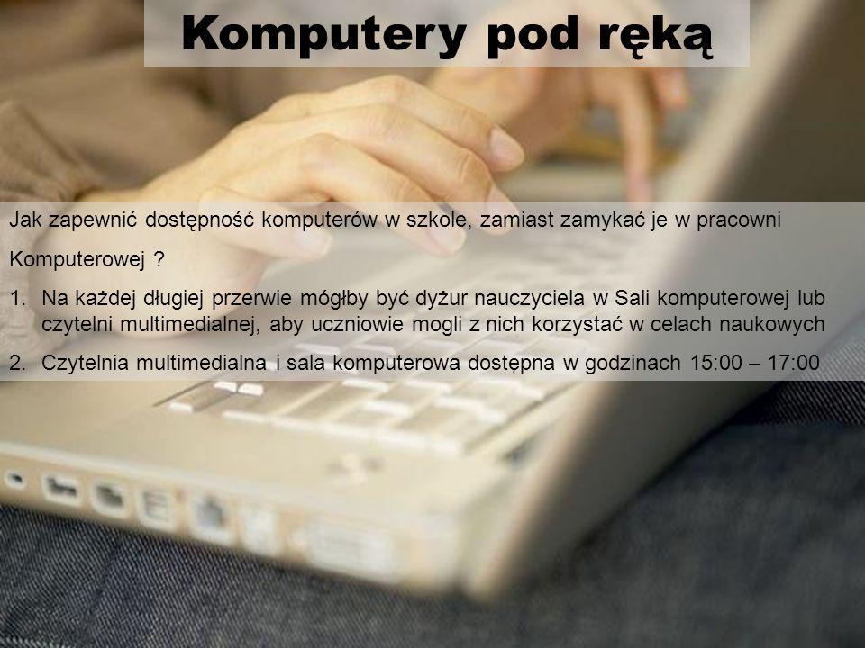 Komputery pod ręką Jak zapewnić dostępność komputerów w szkole, zamiast zamykać je w pracowni Komputerowej .
