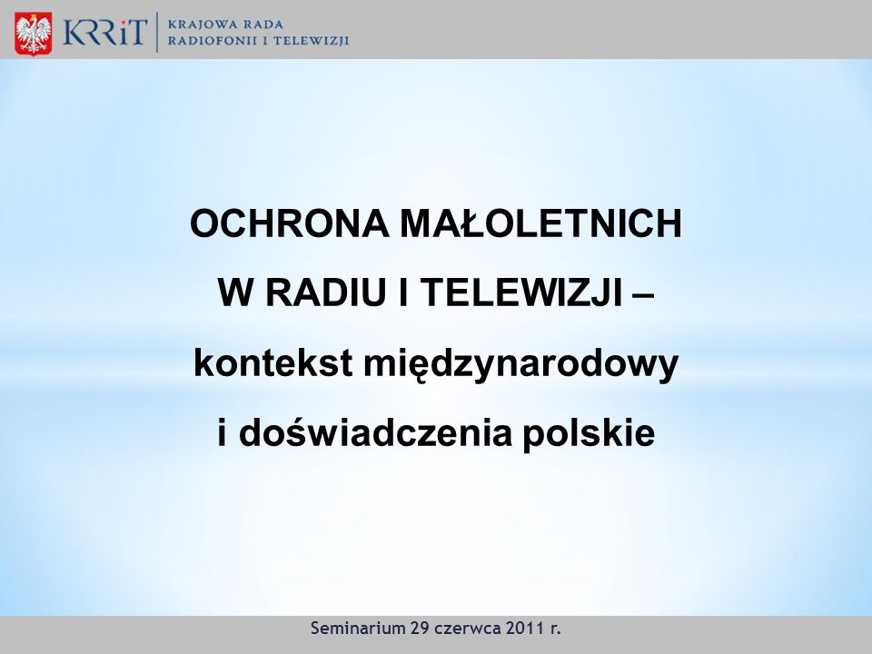 Seminarium 29 czerwca 2011 r. OCHRONA MAŁOLETNICH W RADIU I TELEWIZJI – kontekst międzynarodowy i doświadczenia polskie