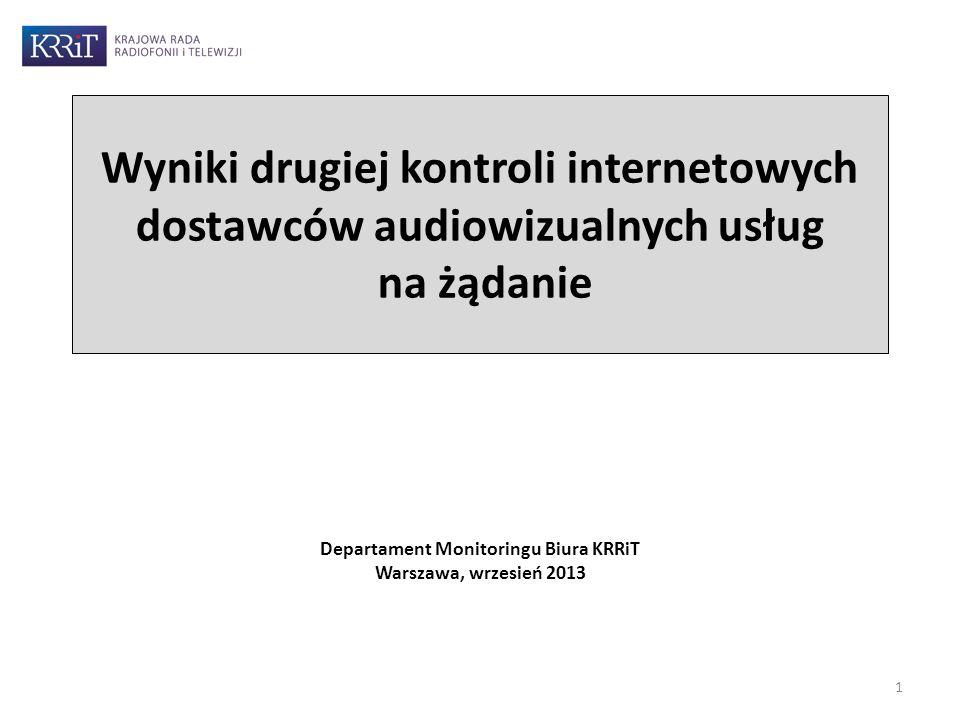 Wyniki drugiej kontroli internetowych dostawców audiowizualnych usług na żądanie Departament Monitoringu Biura KRRiT Warszawa, wrzesień 2013 1