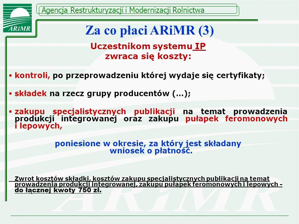 Agencja Restrukturyzacji i Modernizacji Rolnictwa Uczestnikom systemu IP zwraca się koszty: kontroli, po przeprowadzeniu której wydaje się certyfikaty