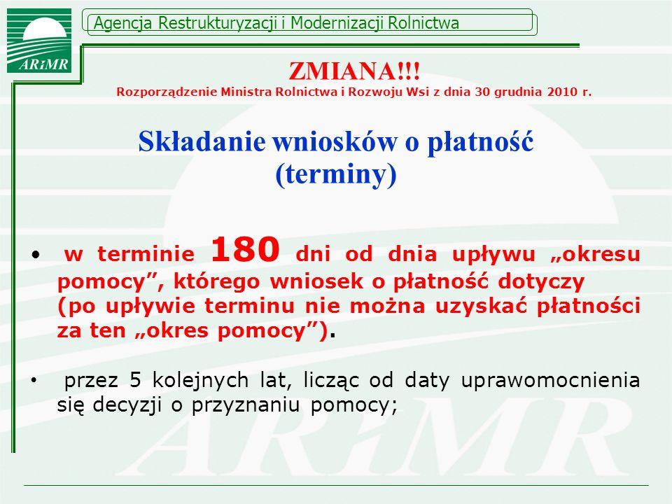 Agencja Restrukturyzacji i Modernizacji Rolnictwa w terminie 180 dni od dnia upływu okresu pomocy, którego wniosek o płatność dotyczy (po upływie term