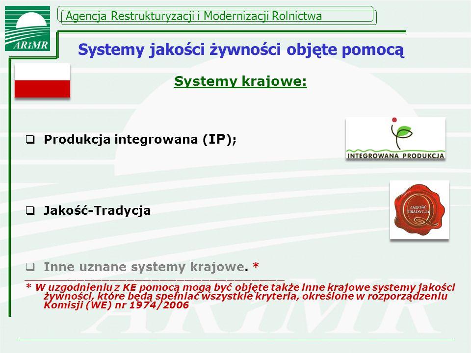Agencja Restrukturyzacji i Modernizacji Rolnictwa Systemy krajowe: Produkcja integrowana ( IP ); Jakość-Tradycja Inne uznane systemy krajowe. * ______