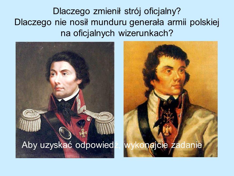 Dlaczego zmienił strój oficjalny? Dlaczego nie nosił munduru generała armii polskiej na oficjalnych wizerunkach? Aby uzyskać odpowiedź, wykonajcie zad