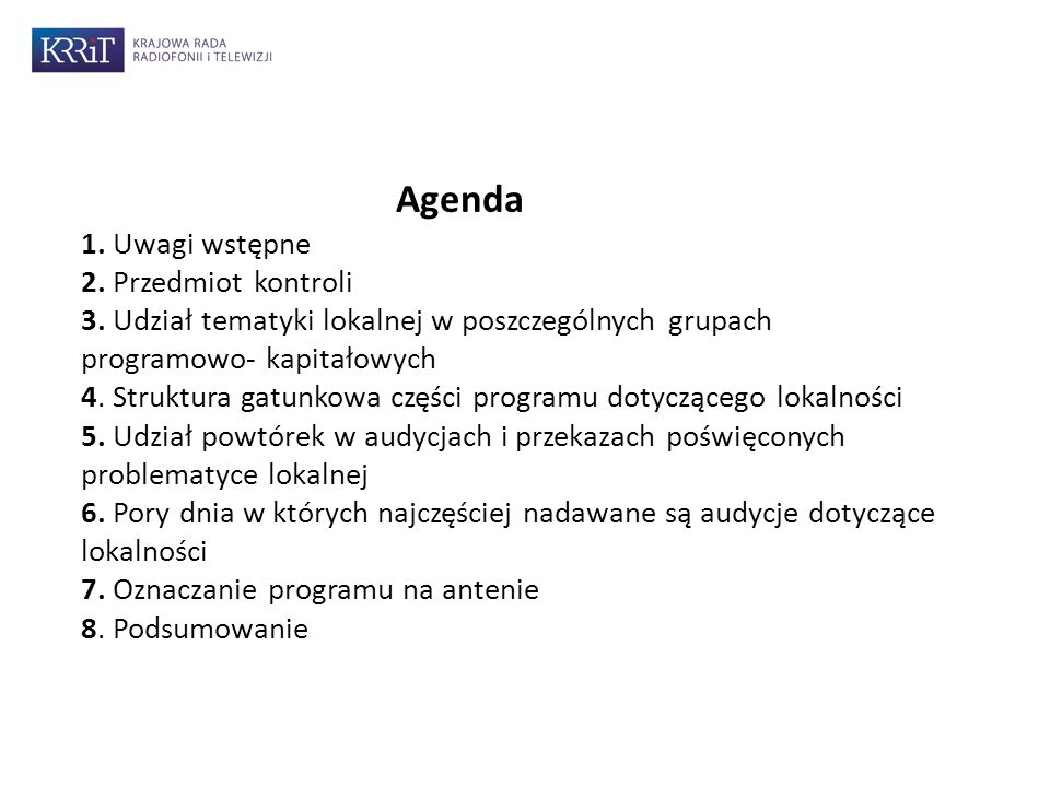 Agenda 1. Uwagi wstępne 2. Przedmiot kontroli 3. Udział tematyki lokalnej w poszczególnych grupach programowo- kapitałowych 4. Struktura gatunkowa czę