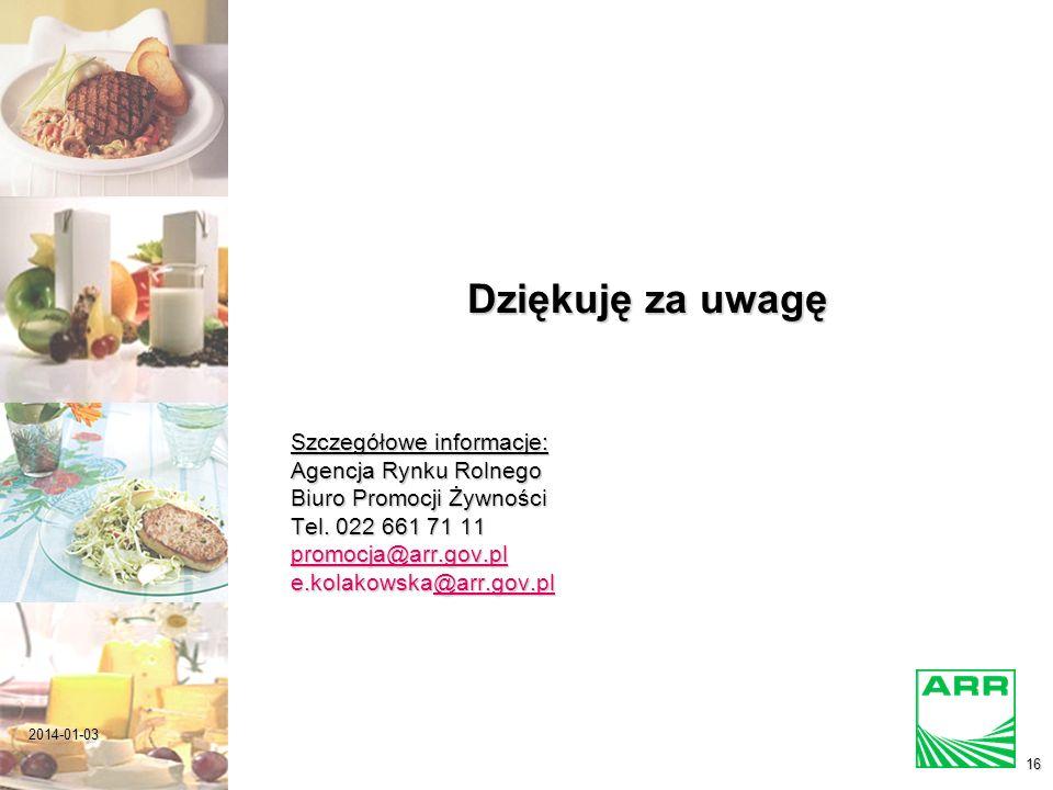 2014-01-03 16 Dziękuję za uwagę Szczegółowe informacje: Agencja Rynku Rolnego Biuro Promocji Żywności Tel.