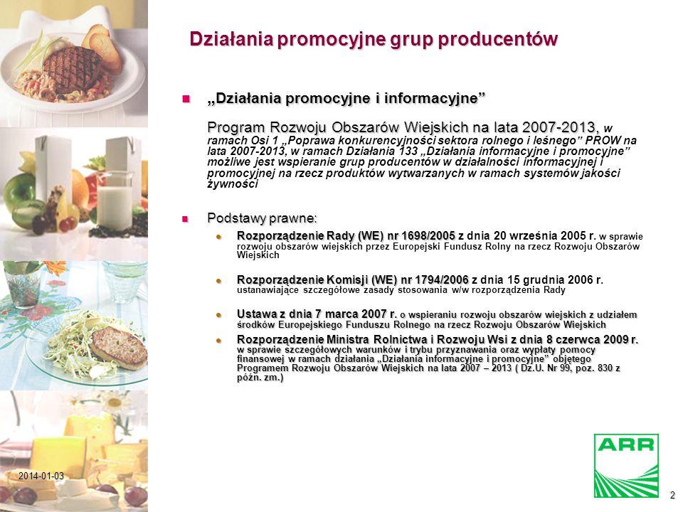 2014-01-032 Działania promocyjne grup producentów Działania promocyjne i informacyjne Program Rozwoju Obszarów Wiejskich na lata 2007-2013, Działania promocyjne i informacyjne Program Rozwoju Obszarów Wiejskich na lata 2007-2013, w ramach Osi 1 Poprawa konkurencyjności sektora rolnego i leśnego PROW na lata 2007-2013, w ramach Działania 133 Działania informacyjne i promocyjne możliwe jest wspieranie grup producentów w działalności informacyjnej i promocyjnej na rzecz produktów wytwarzanych w ramach systemów jakości żywności Podstawy prawne: Podstawy prawne: Rozporządzenie Rady (WE) nr 1698/2005 Rozporządzenie Rady (WE) nr 1698/2005 z dnia 20 września 2005 r.