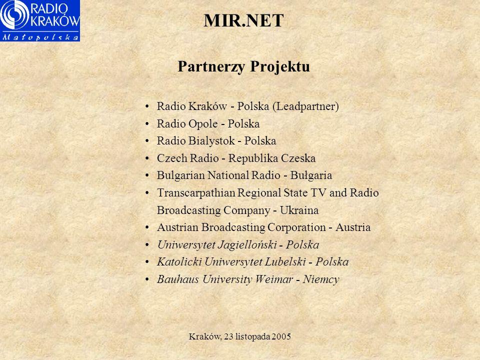 MIR.NET Promocja Dziedzictwa Kulturowego Mniejszości poprzez Radio Internetowe dla Mniejszości Główne cele projektu: -praktyczna realizacja Dyrektyw UE oraz Ustawy o mniejszościach narodowych i etnicznych oraz o języku regionalnym w zakresie dostępu mniejszości do publicznych mediów z programami w ich oryginalnym języku; -wykorzystanie internetu (radia internetowego) do prezentacji audycji, reportaży i informacji skierowanych nie tylko do mniejszości narodowych i etnicznych ale do szerokiej grupy odbiorców; -pomoc we wzajemnym zrozumieniu i akceptacji poszczególnych grup etnicznych i narodowych oraz zachowanie i ochrona ich tożsamości kulturowej; -współpraca z Partnerami projektu z obszaru CADSES, posiadającymi mniejszości narodowe i etniczne oraz wymiana doświadczeń; -współdziałanie środowiska naukowego i mediów w zakresie problematyki dotyczącej mniejszości narodowych i etnicznych.