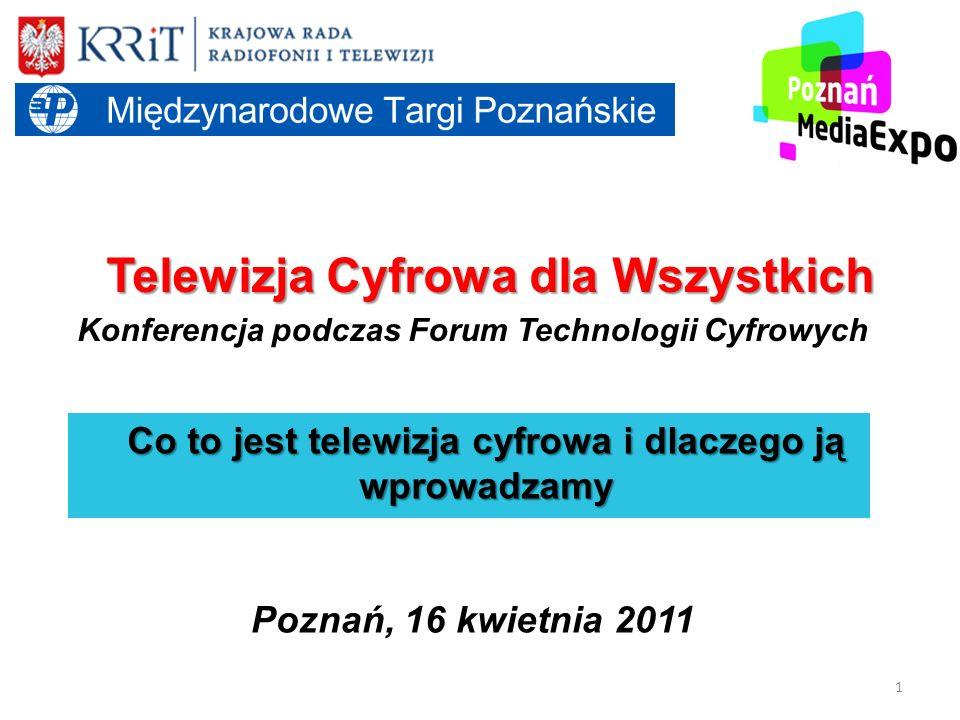1 Telewizja Cyfrowa dla Wszystkich Konferencja podczas Forum Technologii Cyfrowych Co to jest telewizja cyfrowa i dlaczego ją wprowadzamy Poznań, 16 k