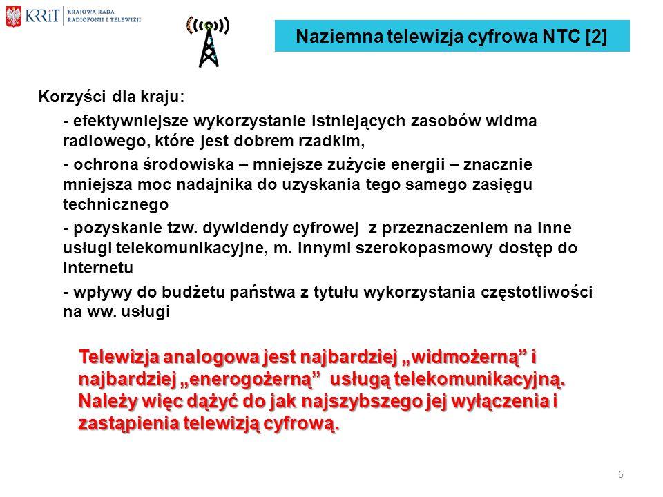 Naziemna telewizja cyfrowa NTC [2] Korzyści dla kraju: - efektywniejsze wykorzystanie istniejących zasobów widma radiowego, które jest dobrem rzadkim,