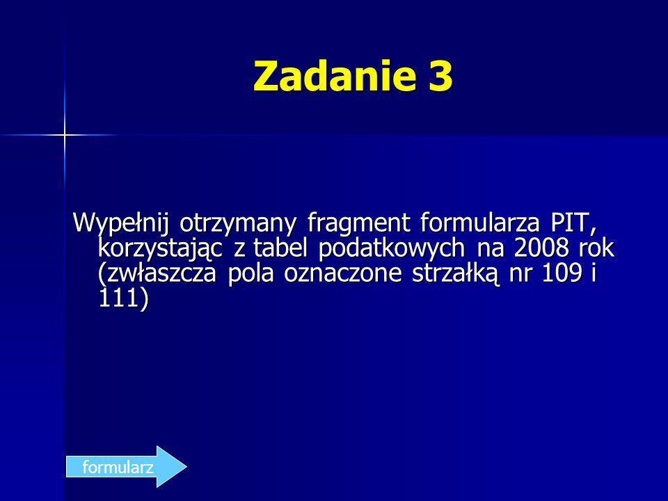 Zadanie 3 Wypełnij otrzymany fragment formularza PIT, korzystając z tabel podatkowych na 2008 rok (zwłaszcza pola oznaczone strzałką nr 109 i 111) for