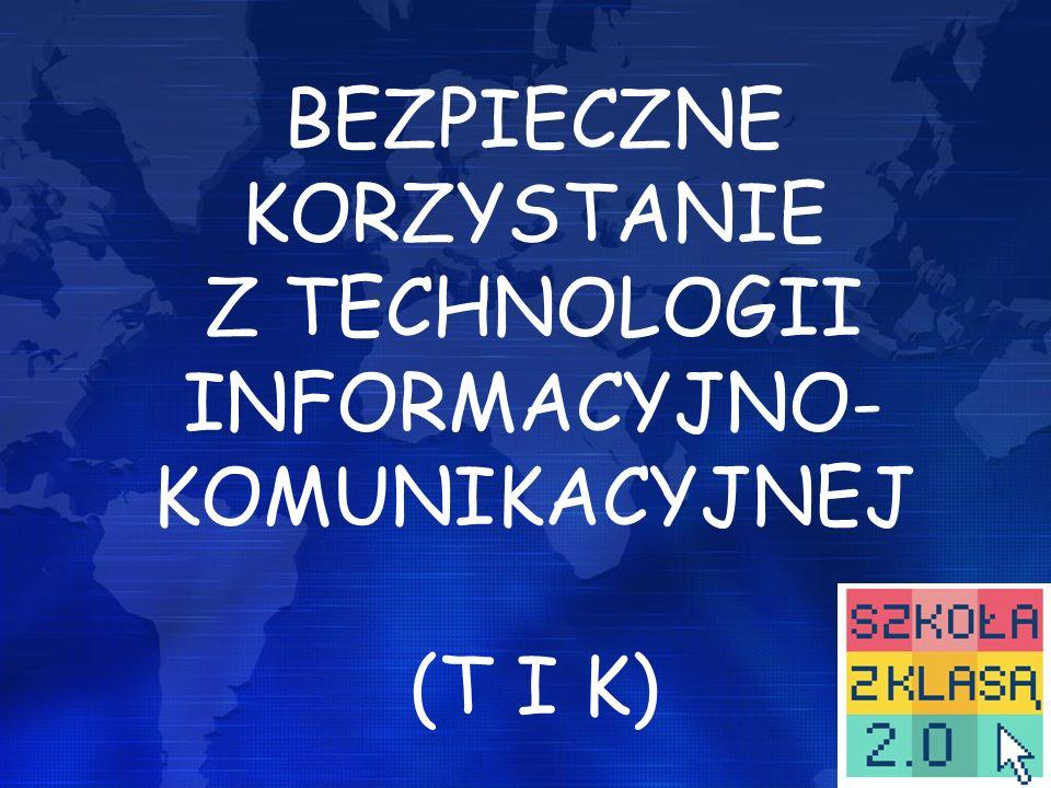 BEZPIECZNE KORZYSTANIE Z TECHNOLOGII INFORMACYJNO- KOMUNIKACYJNEJ (T I K)