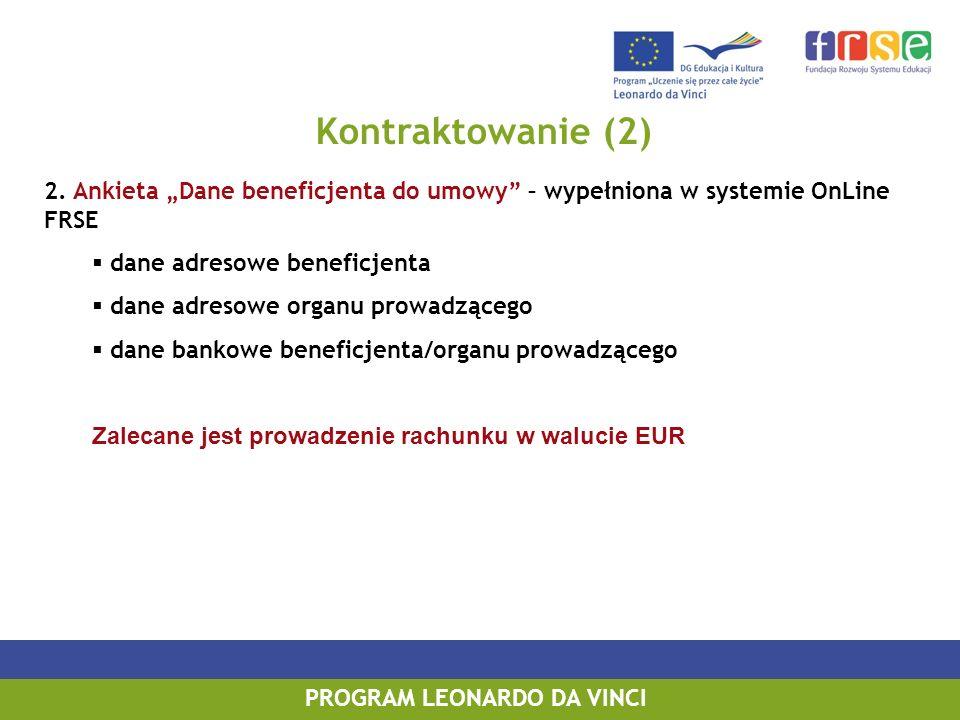 Kontraktowanie (2) PROGRAM LEONARDO DA VINCI 2. Ankieta Dane beneficjenta do umowy – wypełniona w systemie OnLine FRSE dane adresowe beneficjenta dane