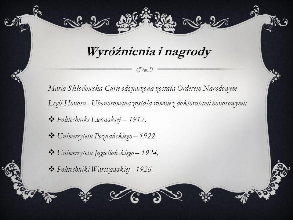 Wyróżnienia i nagrody Maria Skłodowska-Curie odznaczona została Orderem Narodowym Legii Honoru.