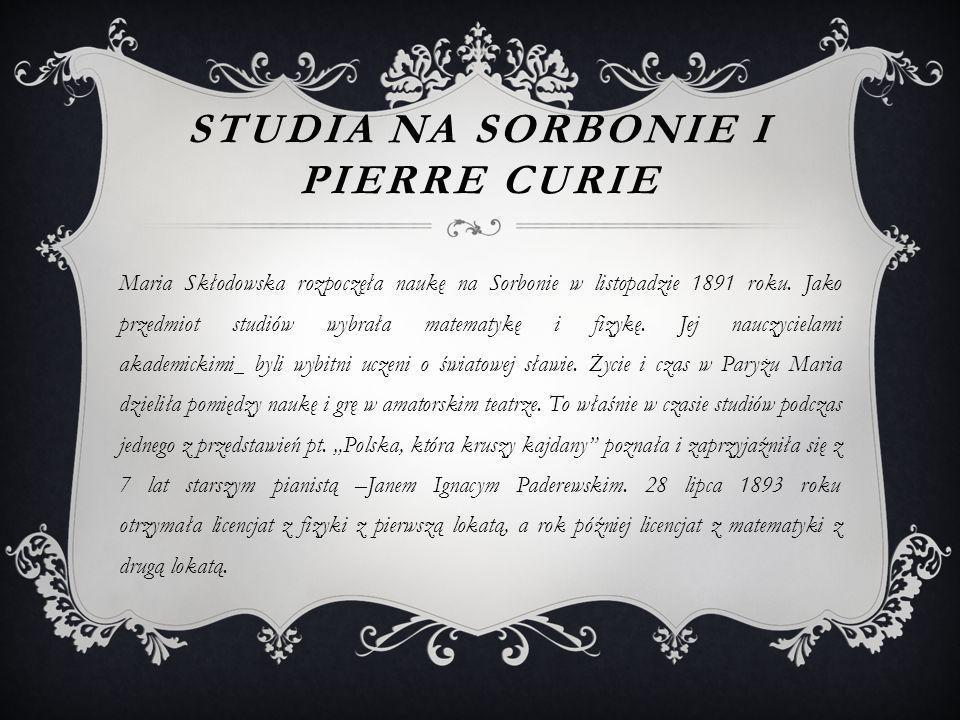 STUDIA NA SORBONIE I PIERRE CURIE Maria Skłodowska rozpoczęła naukę na Sorbonie w listopadzie 1891 roku.
