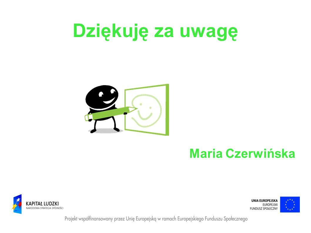 Dziękuję za uwagę Maria Czerwińska